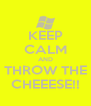 KEEP CALM AND THROW THE CHEEESE!! - Personalised Poster A4 size