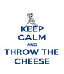 KEEP CALM AND THROW THE CHEESE - Personalised Poster A4 size
