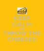 KEEP CALM AND THROW THE CHEESE!!! - Personalised Poster A4 size
