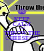 KEEP CALM AND THROW THE CHEESE!!!!! - Personalised Poster A4 size