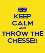 KEEP CALM AND THROW THE CHESSE!! - Personalised Poster A4 size
