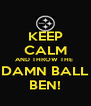 KEEP CALM AND THROW THE  DAMN BALL BEN! - Personalised Poster A4 size