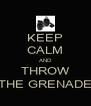 KEEP CALM AND THROW THE GRENADE - Personalised Poster A4 size