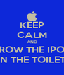KEEP CALM AND THROW THE IPODS IN THE TOILET - Personalised Poster A4 size