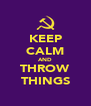 KEEP CALM AND THROW THINGS - Personalised Poster A4 size
