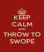 KEEP CALM AND THROW TO SWOPE - Personalised Poster A4 size