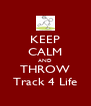 KEEP CALM AND THROW Track 4 Life - Personalised Poster A4 size
