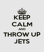 KEEP CALM AND THROW UP JETS - Personalised Poster A4 size