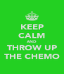 KEEP CALM AND THROW UP THE CHEMO - Personalised Poster A4 size