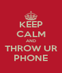 KEEP CALM AND THROW UR PHONE - Personalised Poster A4 size