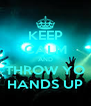 KEEP CALM AND THROW YO HANDS UP - Personalised Poster A4 size