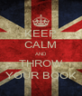 KEEP CALM AND THROW YOUR BOOK - Personalised Poster A4 size