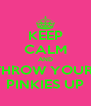 KEEP CALM AND THROW YOUR  PINKIES UP - Personalised Poster A4 size