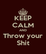 KEEP CALM AND Throw your Shit - Personalised Poster A4 size