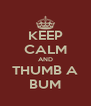 KEEP CALM AND THUMB A BUM - Personalised Poster A4 size