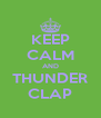 KEEP CALM AND THUNDER CLAP - Personalised Poster A4 size
