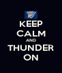 KEEP CALM AND THUNDER ON - Personalised Poster A4 size