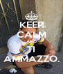KEEP CALM AND TI AMMAZZO. - Personalised Poster A4 size