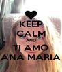 KEEP CALM AND TI AMO ANA MARIA - Personalised Poster A4 size