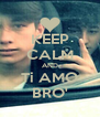 KEEP CALM AND Ti AMO BRO' - Personalised Poster A4 size