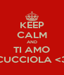 KEEP CALM AND TI AMO CUCCIOLA <3 - Personalised Poster A4 size