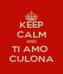 KEEP CALM AND TI AMO  CULONA - Personalised Poster A4 size