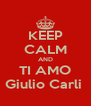 KEEP CALM AND TI AMO Giulio Carli  - Personalised Poster A4 size