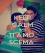 KEEP CALM AND TI AMO  SCEMA  - Personalised Poster A4 size
