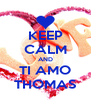 KEEP CALM AND TI AMO THOMAS - Personalised Poster A4 size