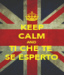 KEEP CALM AND TI CHE TE  SE ESPERTO - Personalised Poster A4 size