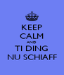 KEEP CALM AND TI DING NU SCHIAFF - Personalised Poster A4 size