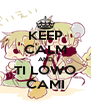 KEEP CALM AND TI LOWO CAMI - Personalised Poster A4 size