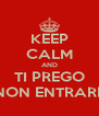 KEEP CALM AND TI PREGO NON ENTRARE - Personalised Poster A4 size