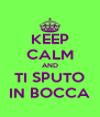 KEEP CALM AND TI SPUTO IN BOCCA - Personalised Poster A4 size