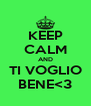 KEEP CALM AND TI VOGLIO BENE<3 - Personalised Poster A4 size