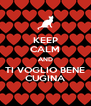 KEEP CALM AND TI VOGLIO BENE CUGINA - Personalised Poster A4 size