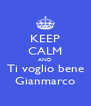 KEEP CALM AND Ti voglio bene Gianmarco - Personalised Poster A4 size
