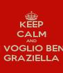 KEEP CALM AND TI VOGLIO BENE GRAZIELLA - Personalised Poster A4 size