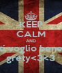 KEEP CALM AND ti voglio bene grety<3<3 - Personalised Poster A4 size