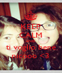 KEEP CALM AND ti voglio bene nicooo <3 - Personalised Poster A4 size