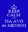 KEEP CALM AND TIA AVÓ de MENINO - Personalised Poster A4 size