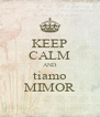 KEEP CALM AND tiamo MIMOR - Personalised Poster A4 size