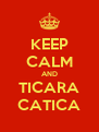 KEEP CALM AND TICARA CATICA - Personalised Poster A4 size