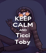 KEEP CALM AND Ticci Toby - Personalised Poster A4 size