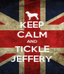 KEEP CALM AND TICKLE JEFFERY - Personalised Poster A4 size