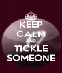 KEEP CALM AND TICKLE SOMEONE - Personalised Poster A4 size