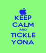 KEEP CALM AND TICKLE YONA - Personalised Poster A4 size
