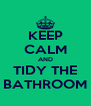 KEEP CALM AND TIDY THE BATHROOM - Personalised Poster A4 size