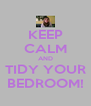 KEEP CALM AND TIDY YOUR BEDROOM! - Personalised Poster A4 size