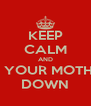KEEP CALM AND TIE YOUR MOTHER DOWN - Personalised Poster A4 size